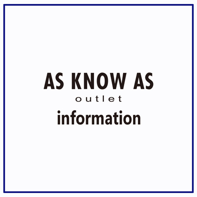 AS KNOW AS outlet よりおしらせ